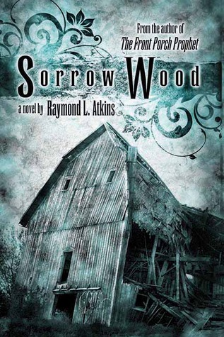 Sorrow Wood by Raymond L. Atkins