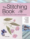 The Stitching Book: A Step-By-Step Guide to Surface Stitching Techniques