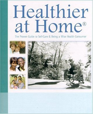 Healthier at Home: The Proven Guide to Self-Care & Being a Wise Health Consumer