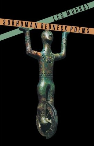 Subhuman Redneck Poems by Les Murray