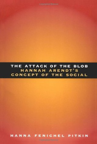 The Attack of the Blob: Hannah Arendt's Concept of the Social