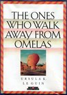 The Ones Who Walk Away from Omelas by Ursula K. Le Guin