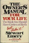 The Owner's Manual for Your Life: The Book You Should Have Gotten at Birth, but Didn't