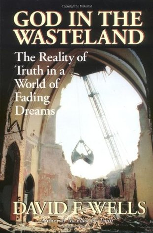 God in the Wasteland: The Reality of Truth in a World of ...