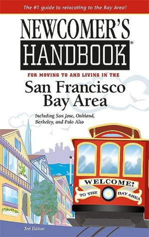 Newcomer's Handbook for Moving to And Living in the San Francisco Bay Area: Including San Jose, Oakland, Berkeley, And Palo Alto (Newcomer's Handboks)