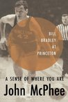 A Sense of Where You Are: Bill Bradley at Princeton