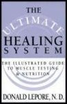 The Ultimate Healing System: The Illustrated Guide to Muscle Testing & Nutrition