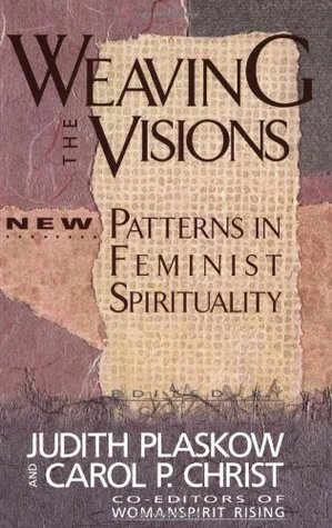 Weaving the Visions by Judith Plaskow