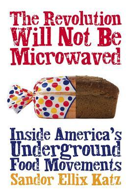 The Revolution Will Not Be Microwaved by Sandor Ellix Katz