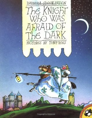 The Knight Who Was Afraid of the Dark by Barbara Shook Hazen