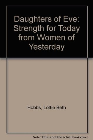 Daughters of Eve: Strength for Today from Women of Yesterday