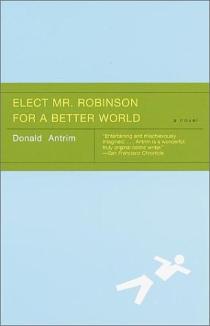 Elect Mr. Robinson for a Better World by Donald Antrim