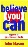 Believe You Can: The Power of a Positive Attitude
