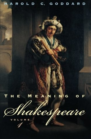 The Meaning of Shakespeare by Harold Clarke Goddard