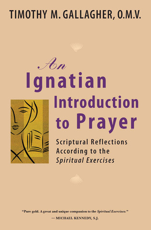 An Ignatian Introduction to Prayer by Timothy M. Gallagher