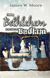 Finding Bethlehem in the Midst of Bedlam: An Advent Study for Adults