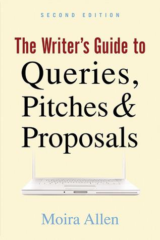 The Writer's Guide to Queries, Pitches and Proposals by Moira Allen