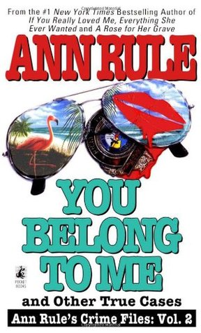 You Belong to Me and Other True Crime Cases by Ann Rule