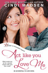 Act Like You Love Me (Accidentally in Love, #2)