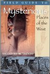 FIELD GUIDE TO MYSTERIOUS PLACES (UPDATED 2012/COLOR) OF THE WEST (MYSTERIOUS PLACES: A 3-BOOK- SERIES VOL 3)