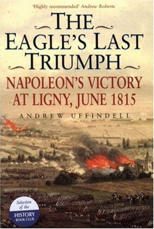The Eagle's Last Triumph by Andrew Uffindell