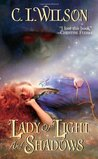 Lady of Light and Shadows by C.L. Wilson