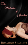 The Seduction of Gretchen by Rosalind Scarlett