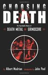 Choosing Death: The Improbable History of Death Metal and Grindcore