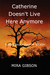 Catherine Doesn't Live Here Anymore by Mira Gibson