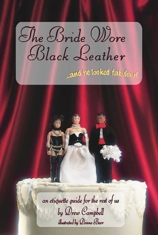 The Bride Wore Black Leather... and He Looked Fabulous! by Drew Campbell