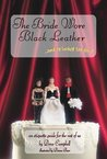 The Bride Wore Black Leather... and He Looked Fabulous!: An Etiquette Guide for the Rest of Us