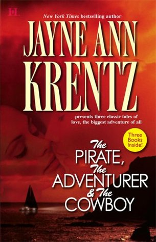 The Pirate\The Adventurer\The Cowboy by Jayne Ann Krentz