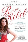 R Is for Rebel: ...and Royalty, Relatives, Reality, and Running from love... (Unruly Royals)