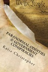 Paranormal Oddities & Government Conspiracies by Katie Christopher