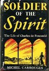 Soldier Of The Spirit: The Life Of Charles De Foucauld - 1st Edition/1st Printing