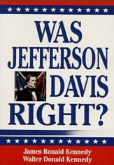 Was Jefferson Davis Right? by James Ronald Kennedy