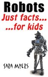 Robots : Just Facts For Kids