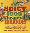 The Spicy Food Lover's Bible: The Ultimate Guide to Buying, Growing, Storing, and Using the Key Ingredients That Give Food Spice with More Than 250 Recipes from Around the World