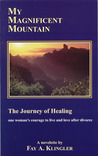 My Magnificent Mountain: The Journey of Healing: One Woman's Courage to Live and Love After Divorce: A Novelette