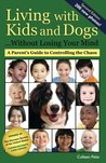 Living with Kids and Dogs . . . Without Losing Your Mind: Second Edition