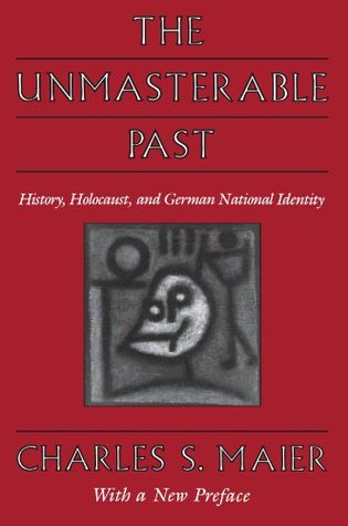 The Unmasterable Past: History, Holocaust, and German National Identity, with a New Preface