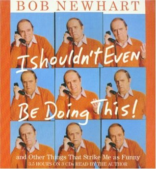 I Shouldn't Even Be Doing This! by Bob Newhart