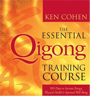 The Essential Qigong Training Course: 100 Days to Increase Energy, Physical Health and Spiritual Well-Being