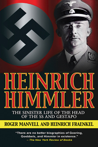 Heinrich Himmler: The Sinister Life of the Head of the SS and Gestapo