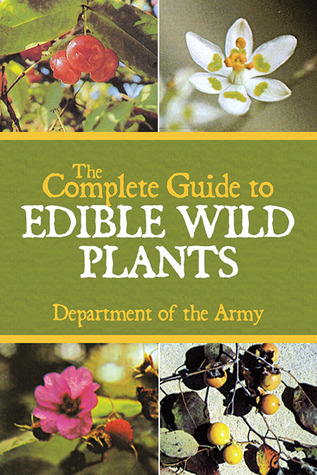 The Complete Guide to Edible Wild Plants by U.S. Army