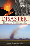 A Disastrous History of the World: Chronicles of War, Earthquakes, Plague, and Flood