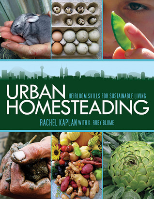 Urban Homesteading by Rachel Kaplan