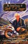 The Lost Classics of Jack O'Connor: Forty Exciting Stories from the Pages of Outdoor Life
