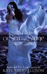Of Sea and Stone by Kate Avery Ellison