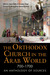 The Orthodox Church in the Arab World, 700 - 1700: An Anthology of Sources